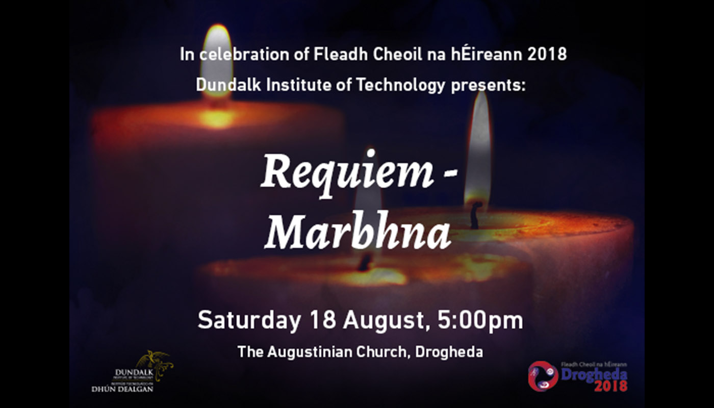 DkIT presents Requiem - Marbhna concert on Saturday 18th August in celebration of the Fleadh Cheoil na hEireann 2018